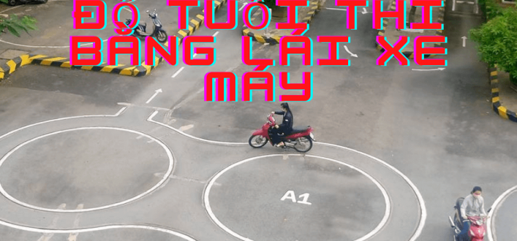 độ tuổi thi bằng lái xe máy